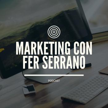 Marketing con Fer Serrano
