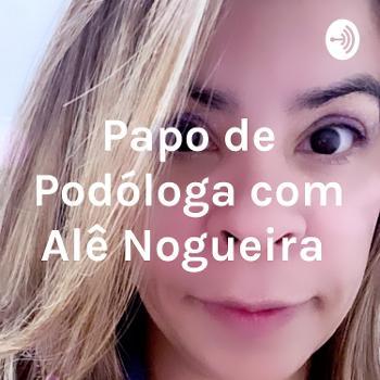 Papo de Podóloga com Alê Nogueira