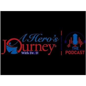 """A Hero's Journey with Dr.D """"The Podcast"""""""