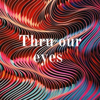 Thru our eyes