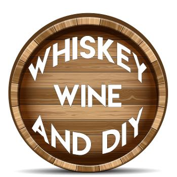 Whiskey Wine and DIY
