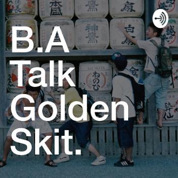 B.A Talk Golden Skit 2