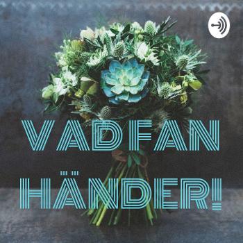 VAD FAN HÄNDER!