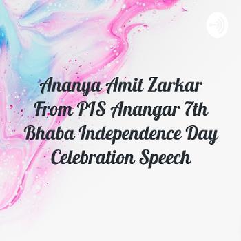 Ananya Amit Zarkar From PIS Anangar 7th Bhaba Independence Day Celebration Speech
