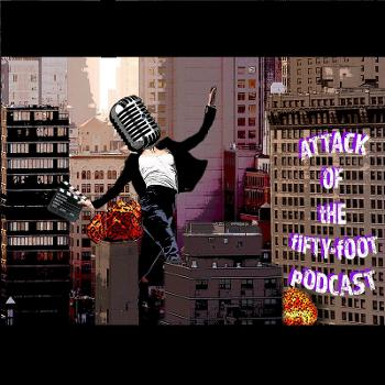 Attack of the 50 Foot Podcast