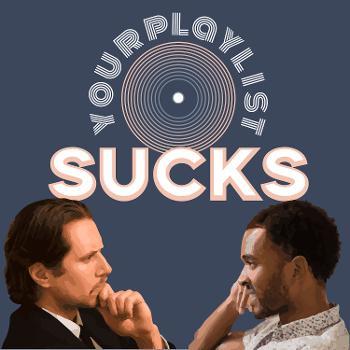 Your Playlist Sucks