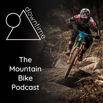 Downtime - The Mountain Bike Podcast