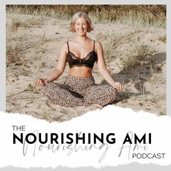 The Nourishing Ami podcast with Ami Rankin