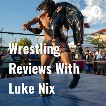 Wrestling Reviews With Luke Nix