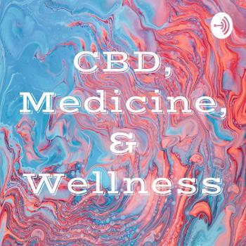 CBD, Medicine, & Wellness