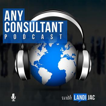 Any Consultant Podcast : Business Strategy   World-Class Tools   Lifestyle Design