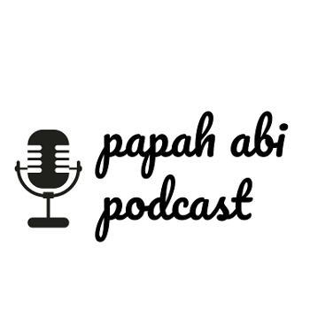 Papah Abi Podcast