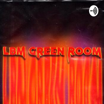 LBM Green Room Podcast