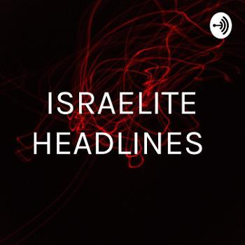 ISRAELITE HEADLINES