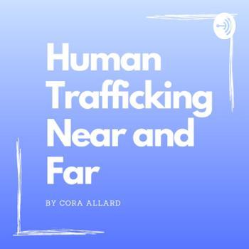 Human Trafficking Near and Far