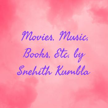 Movies, Music, Books, Etc. by Snehith Kumbla