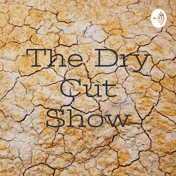 The Dry Cut Show