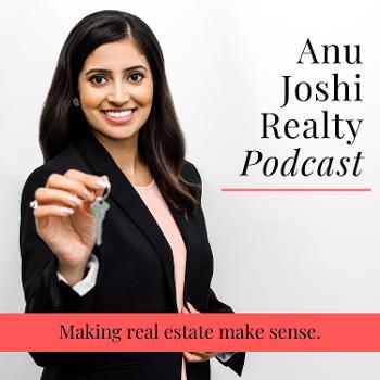 The Anu Joshi Realty Podcast