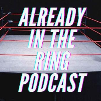 Already in the Ring Podcast!
