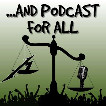 And Podcast For All - Metallica Podcast