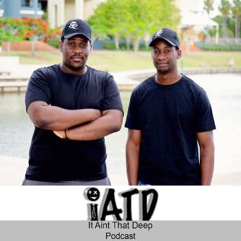 It Ain't That Deep Podcast