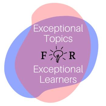 Exceptional Topics for Exceptional Learners