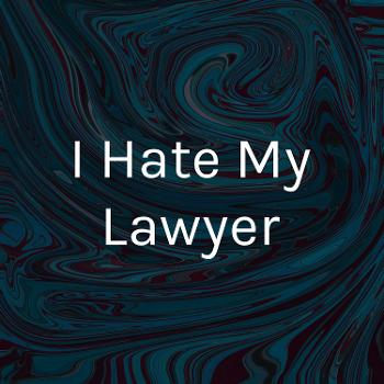 I Hate My Lawyer