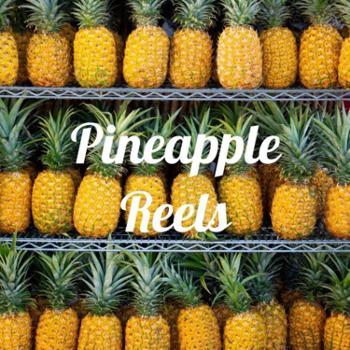 Pineapple Reels