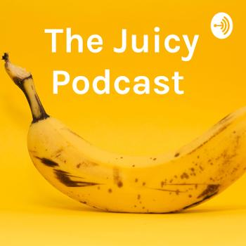 The Juicy Podcast