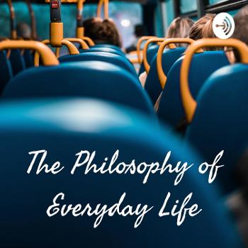 The Philosophy of Everyday Life