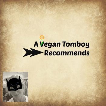 A Vegan Tomboy Recommends