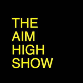 The Aim High Show