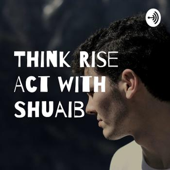 Think Rise Act with Shuaib