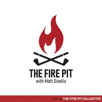 The Fire Pit with Matt Ginella