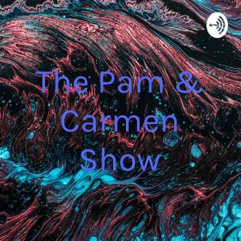The Pam & Carmen Show