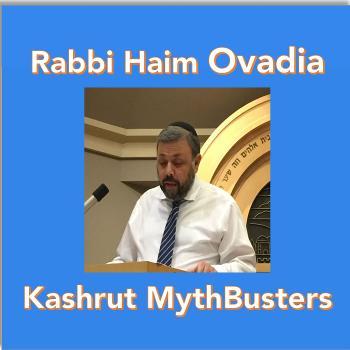 Kashrut Mythbusters- Rabbi Haim Ovadia