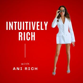 Intuitively Rich with Ani Rich
