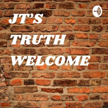 JT'S TRUTH WELCOME