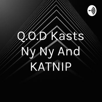 Q.O.D Kasts Ny Ny And KATNIP