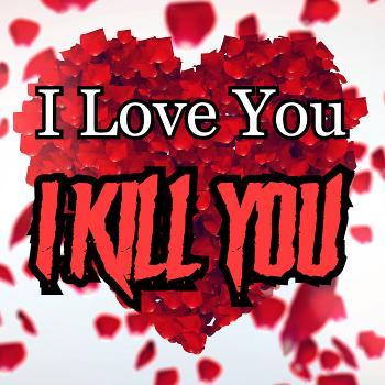 I Love You I Kill You