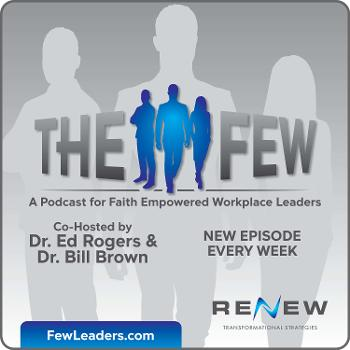 The Few - A Podcast for Faith Empowered Workplace Leaders