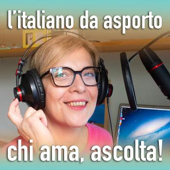Italiano d'asporto: chi ama, ascolta!