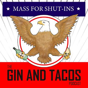 Mass for Shut-ins: The Gin and Tacos Podcast
