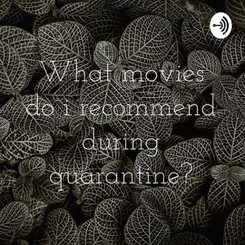 What movies do i recommend during quarantine?