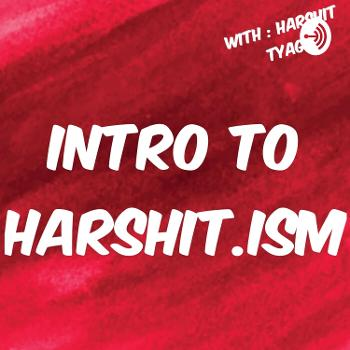 Intro To Harshit.Ism | By Harshit Tyagi