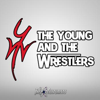 The Young and The Wrestlers   The PopCulturists' WWE Podcast