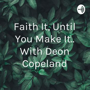Faith It, Until You Make It..