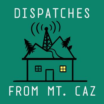 Dispatches from Mt. Caz