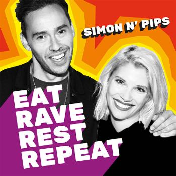 Eat.Rave.Rest.Repeat with Simon & Pips