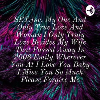 SET.inc. My One And Only True Love And Woman I Only Truly Love Besides My Wife That Passed Away In 2006 Emily Wherever You At I Love You Baby I Miss You So Much Please Forgive Me